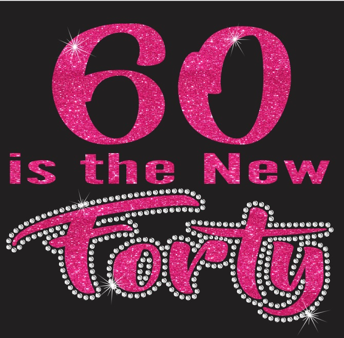 60 is the New 40 Vinyl and Rhinestone Transfer