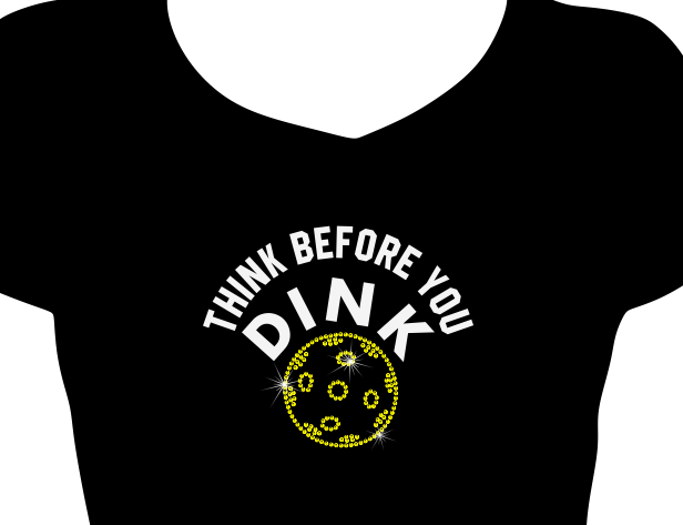 Think Before You Dink Vinyl and Rhinestone Transfer